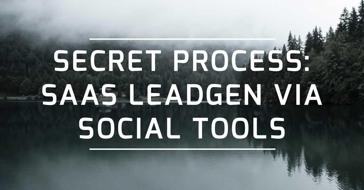 Secret Process: SaaS Leadgen via Social Tools