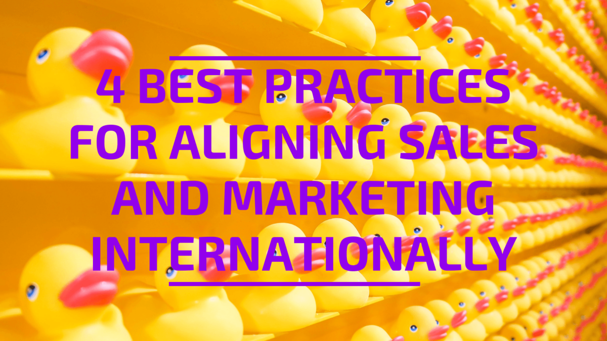 4 Best Practices for Aligning Sales and Marketing Internationally